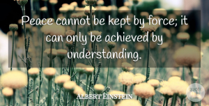 Albert Einstein Quote About Love, Inspirational, Life: Peace Cannot Be Kept By...