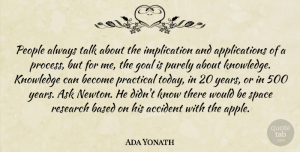 Accident Quotes, Ada Yonath Quote About Accident, Ask, Based, Knowledge, People: People Always Talk About The...