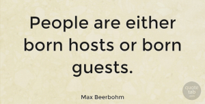 People Quotes, Max Beerbohm Quote About People, Guests, Host: People Are Either Born Hosts...