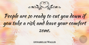 Annabelle Wallis Quote About Cutting, People, Risk: People Are So Ready To...