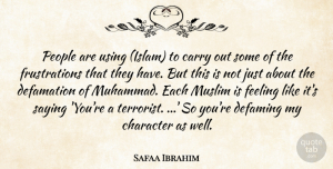 Safaa Ibrahim Quote About Carry, Character, Feeling, Muslim, People: People Are Using Islam To...