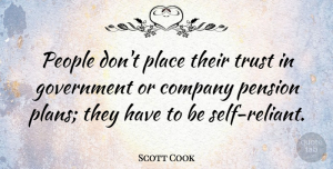 Trust Quotes, Scott Cook Quote About American Businessman, Government, Pension, People, Trust: People Dont Place Their Trust...