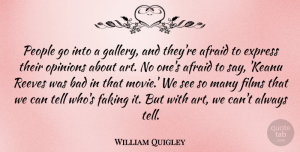 Art Quotes, William Quigley Quote About Afraid, Art, Bad, Express, Faking: People Go Into A Gallery...