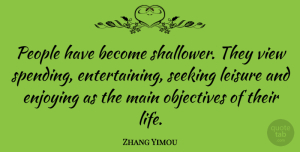 Zhang Yimou Quote About Views, People, Leisure: People Have Become Shallower They...