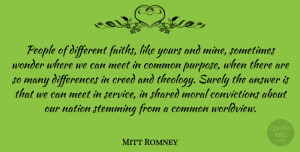 Mitt Romney Quote About Common Purpose, Differences, People: People Of Different Faiths Like...
