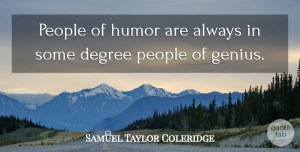 Samuel Taylor Coleridge Quote About People, Genius, Degrees: People Of Humor Are Always...