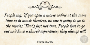 Love Quotes, Kevin Spacey Quote About Experience, Love, Online, Open, People: People Say If You Open...