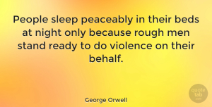 Wisdom Quotes, George Orwell Quote About Strength, Wisdom, Veterans Day: People Sleep Peaceably In Their...