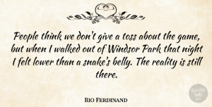 Rio Ferdinand Quote About Night, Reality, Thinking: People Think We Dont Give...