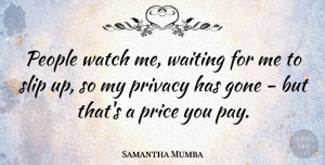 Samantha Mumba Quote About People, Waiting, Watches: People Watch Me Waiting For...