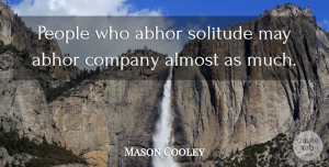 Mason Cooley Quote About People, Solitude, May: People Who Abhor Solitude May...