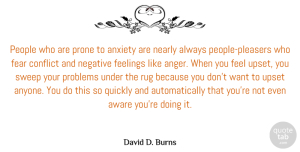 Anxiety Quotes, David D. Burns Quote About Anger, Anxiety, Aware, Fear, Feelings: People Who Are Prone To...