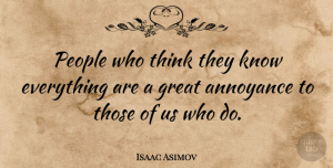 Truth Quotes, Isaac Asimov Quote About Funny, Hilarious, Truth: People Who Think They Know...