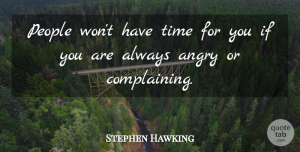 People Quotes, Stephen Hawking Quote About Anger, People, Always Complaining: People Wont Have Time For...