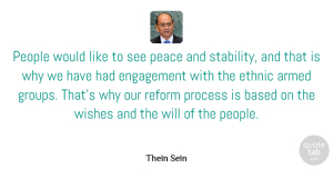 Armed Quotes, Thein Sein Quote About Armed, Based, Engagement, Ethnic, Peace: People Would Like To See...