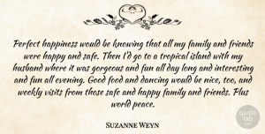 Gorgeous Quotes, Suzanne Weyn Quote About Dancing, Family, Food, Fun, Good: Perfect Happiness Would Be Knowing...