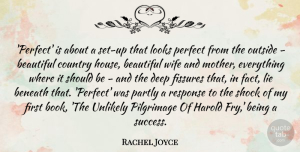 Success Quotes, Rachel Joyce Quote About Beautiful, Beneath, Country, Harold, Lie: Perfect Is About A Set...