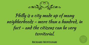 Richard Montanari Quote About Citizens, City, Fact, Philly: Philly Is A City Made...