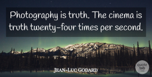 Photography Quotes, Jean-Luc Godard Quote About Inspiring, Photography, Cinema: Photography Is Truth The Cinema...