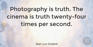 Inspiring Quotes, Jean-Luc Godard Quote About Inspiring, Photography, Cinema: Photography Is Truth The Cinema...