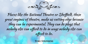 Toby Stephens Quote About Cutting, Play, Theatre: Places Like The National Theatre...
