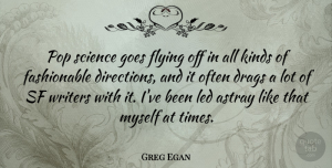 Pops Quotes, Greg Egan Quote About Flying, Kind, Pops: Pop Science Goes Flying Off...