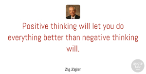 Zig Ziglar Quote About Positive, Thinking Of You, Attitude: Positive Thinking Will Let You...
