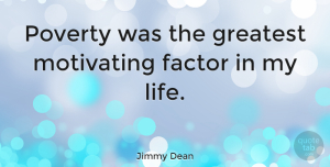 Motivational Quotes, Jimmy Dean Quote About Inspirational, Motivational, Poverty: Poverty Was The Greatest Motivating...