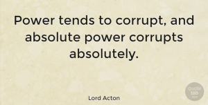 Leadership Quotes, Lord Acton Quote About Inspirational, Leadership, Work: Power Tends To Corrupt And...