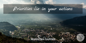 Lying Quotes, Mahatma Gandhi Quote About Lying, Priorities, Action: Priorities Lie In Your Actions...