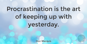 Witty Quotes, Don Marquis Quote About Witty, Art, Procrastination: Procrastination Is The Art Of...