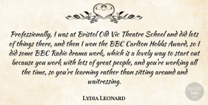 Theatre Quotes, Lydia Leonard Quote About Bbc, Bristol, Drama, Great, Learning: Professionally I Was At Bristol...