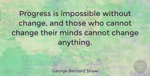 Change Quotes, George Bernard Shaw Quote About Inspirational, Change, Attitude: Progress Is Impossible Without Change...