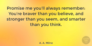 Inspirational Quotes, A. A. Milne Quote About Inspirational, Friends, Being Strong: Promise Me Youll Always Remember...