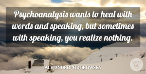 Heal Quotes, Alejandro Jodorowsky Quote About Heal, Realize, Wants, Words: Psychoanalysis Wants To Heal With...