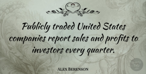 Sales Quotes, Alex Berenson Quote About Companies, Investors, Profits, Publicly, Report: Publicly Traded United States Companies...
