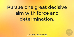 Carl von Clausewitz Quote About Determination, Military, Persistence: Pursue One Great Decisive Aim...