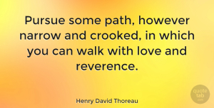 Love Quotes, Henry David Thoreau Quote About Love, Appreciate, Literature: Pursue Some Path However Narrow...