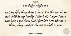 Awaken Quotes, Gore Verbinski Quote About Awaken, Days, Family, Inner, Kids: Raising Kids These Days Is...