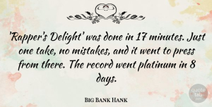 Big Bank Hank Quote About Platinum, Press, Record: Rappers Delight Was Done In...