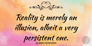 Albert Einstein Quote About Witty, Attitude, Freedom: Reality Is Merely An Illusion...