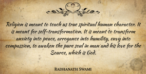 Awaken Quotes, Radhanath Swami Quote About Anxiety, Arrogance, Awaken, Envy, God: Religion Is Meant To Teach...
