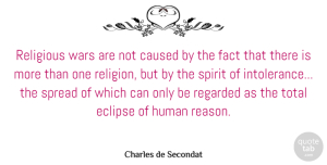 Fact Quotes, Charles de Secondat Quote About Caused, Eclipse, Fact, Human, Regarded: Religious Wars Are Not Caused...