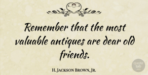 H. Jackson Brown, Jr. Quote About Friendship, Old Friends, Antiques: Remember That The Most Valuable...