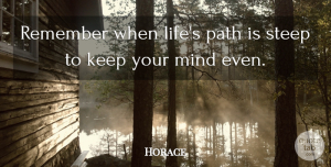 Horace Quote About Latin, Mind, Path: Remember When Lifes Path Is...