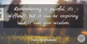 Paul Greengrass Quote About Giving, Remember, Painful: Remembering Is Painful Its Difficult...