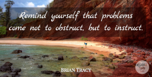 Positive Quotes, Brian Tracy Quote About Positive, Problem: Remind Yourself That Problems Come...