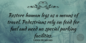 Travel Quotes, Lewis Mumford Quote About Travel, Mean, Cooking: Restore Human Legs As A...