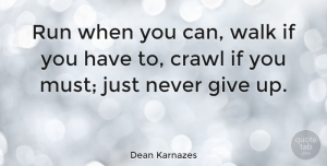 Inspirational Quotes, Dean Karnazes Quote About Inspirational, Motivational, Sports: Run When You Can Walk...