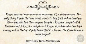 Russia Quotes, Kathleen Troia McFarland Quote About Anyone, Below, Bought, Buy, Car: Russia Does Not Have A...